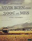 VIVIR BIEN CON 300€ AL MES (Spanish Edition)