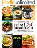 The Ultimate Instant Pot Cookbook 2019: The Easy 5-Ingredient or less Instant Pot Pressure Cooker Recipes for Saving Time and Losing Weight (Easy, Delicious and Healthy Recipes)