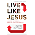 Live Like Jesus: Discover the Power and Impact of Your True Identity