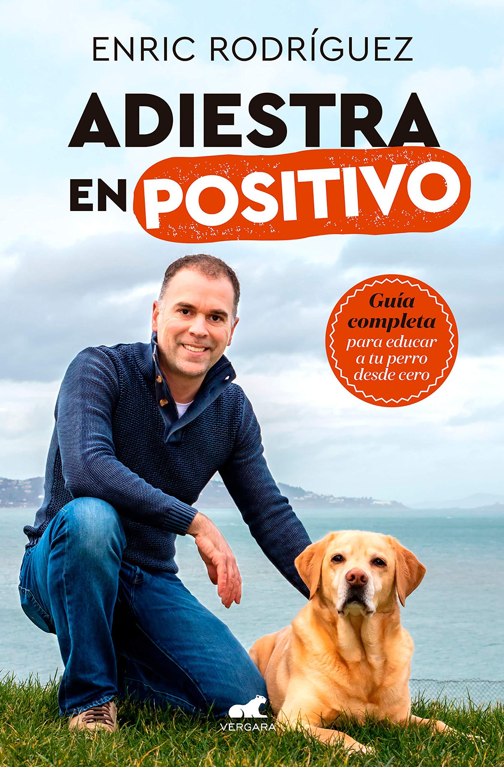 Adiestra en positivo: Guía completa para educar a tu perro desde cero (Libro práctico)