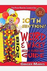 2018 Weird & Wacky Holiday Marketing Guide: Your business marketing calendar of ideas Kindle Edition