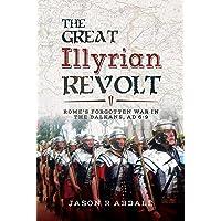 Great Illyrian Revolt: Rome's Forgotten War in the Balkans, AD 6 -9