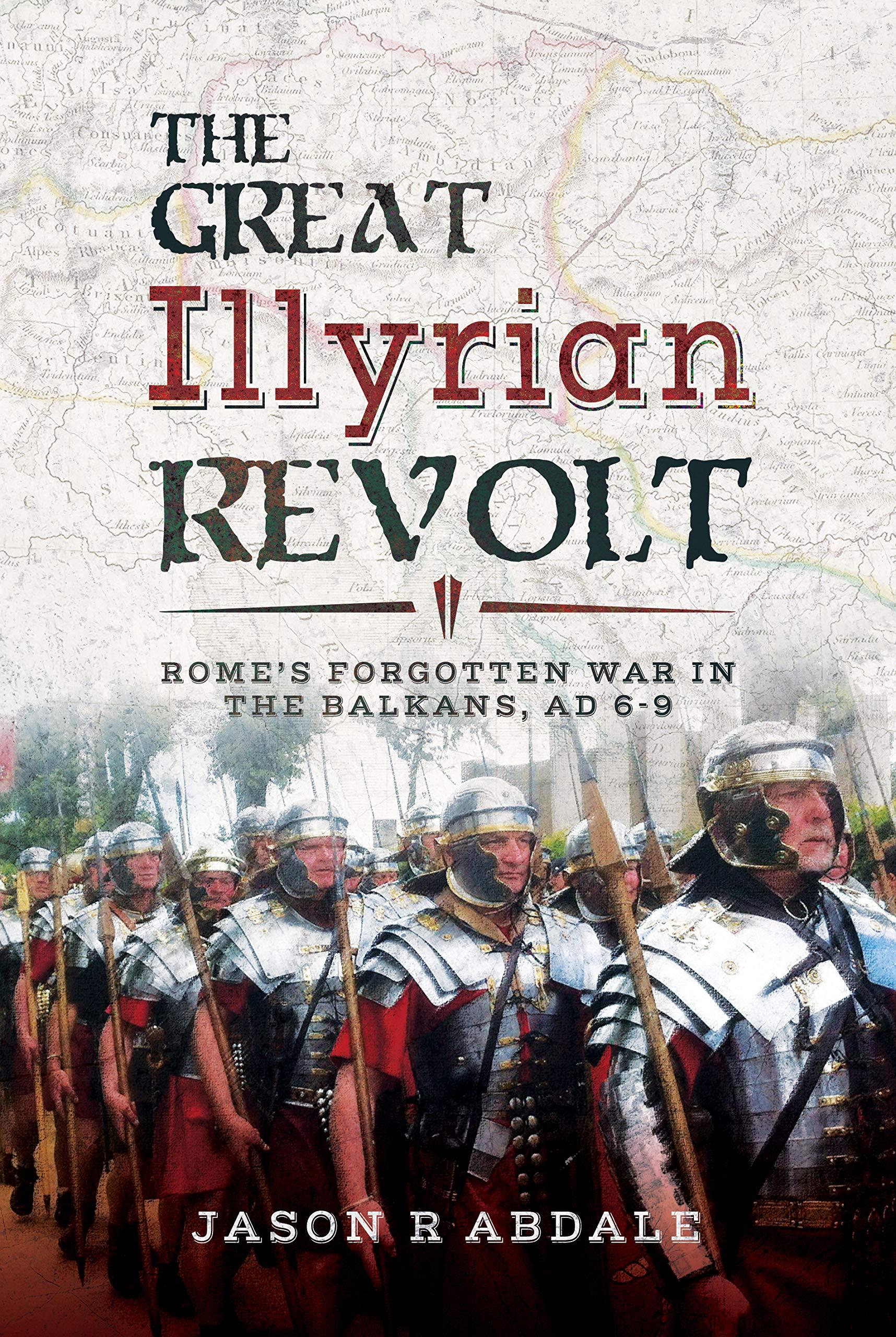 The Great Illyrian Revolt Romes Forgotten War In Balkans AD 6 9 Hardcover 28 Feb 2019