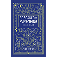 Be Scared of Everythng: Horror Essays book cover