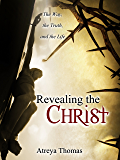 Revealing the Christ:: The Way, the Truth, and the Life