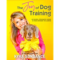 The Joy of Dog Training: 30 Fun, No-Fail Lessons to Raise and Train a Happy, Well-Behaved Dog: 9