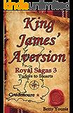 King James' Aversion: Royal Sagas 3: Tudors to Stuarts