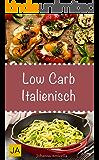 Low Carb Italienisch - Leckere, schnelle und einfache Low-Carb-Rezepte die Ihnen dabei helfen die nervenden Kilos loszuwerden!: Mit kohlenhydratfreien Rezepten schnell und einfach abnehmen!