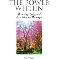 The Power Within: Becoming, Being, and the Holotropic Paradigm (English Edition)