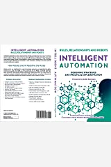 Intelligent Automation: Rules, Relationships and Robots Kindle Edition