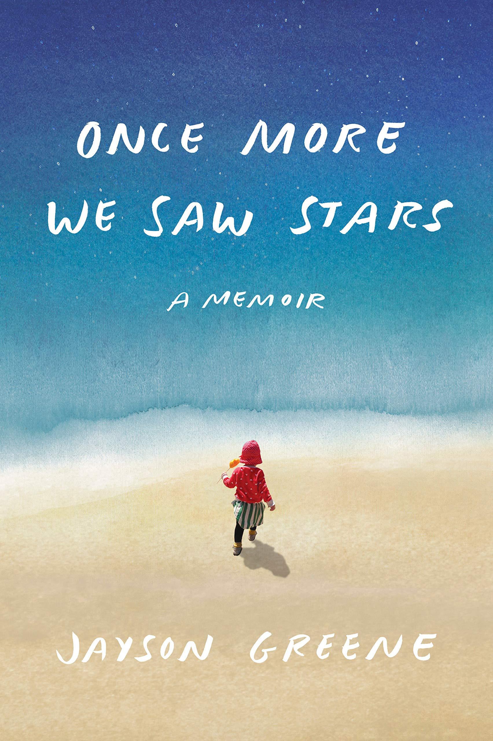 Once More We Saw Stars: A Memoir: Jayson Greene: 9781524733537: Amazon.com:  Books