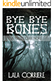 Bye Bye Bones (A CASSIDY CLARK NOVEL Book 1)