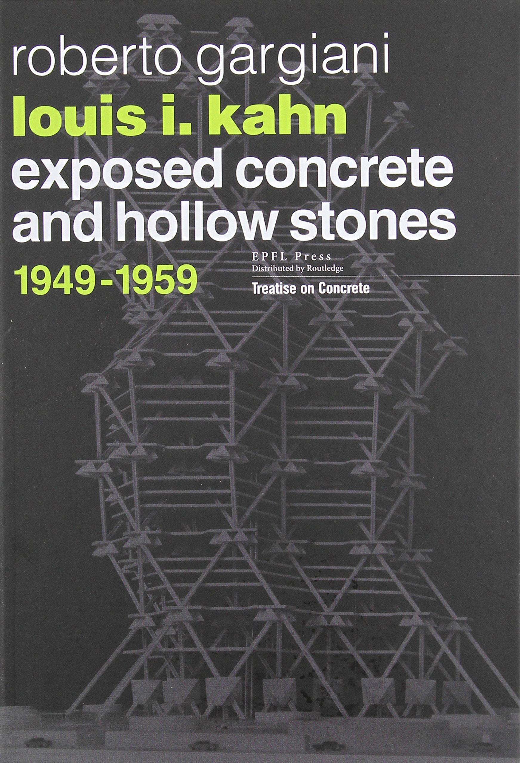 Louis I. Kahn: Exposed Concrete and Hollow Stones, 1949-1959 (Treatise on Concrete) por Roberto Gargiani