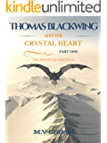 Thomas Blackwing And The Crystal Heart (Part 1 of The Immortals Chronicle Book 1)
