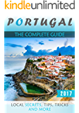 Portugal: The Complete Guide - Local Secrets, Tips, Tricks and More