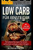 Low Carb für Einsteiger: 74 leckere Rezepte für einen schlanken und gesunden Körper (inkl. Wochenplan)