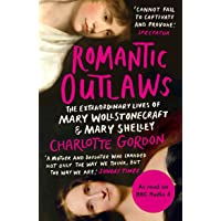 Romantic Outlaws: The Extraordinary Lives of Mary Wollstonecraft