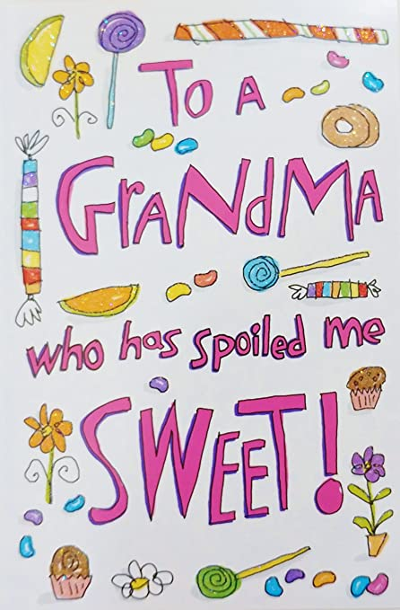 To A Grandma Who Has Spoiled Me Sweet Happy Birthday Greeting Card
