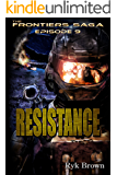 """Ep.#9 - """"Resistance"""" (The Frontiers Saga)"""