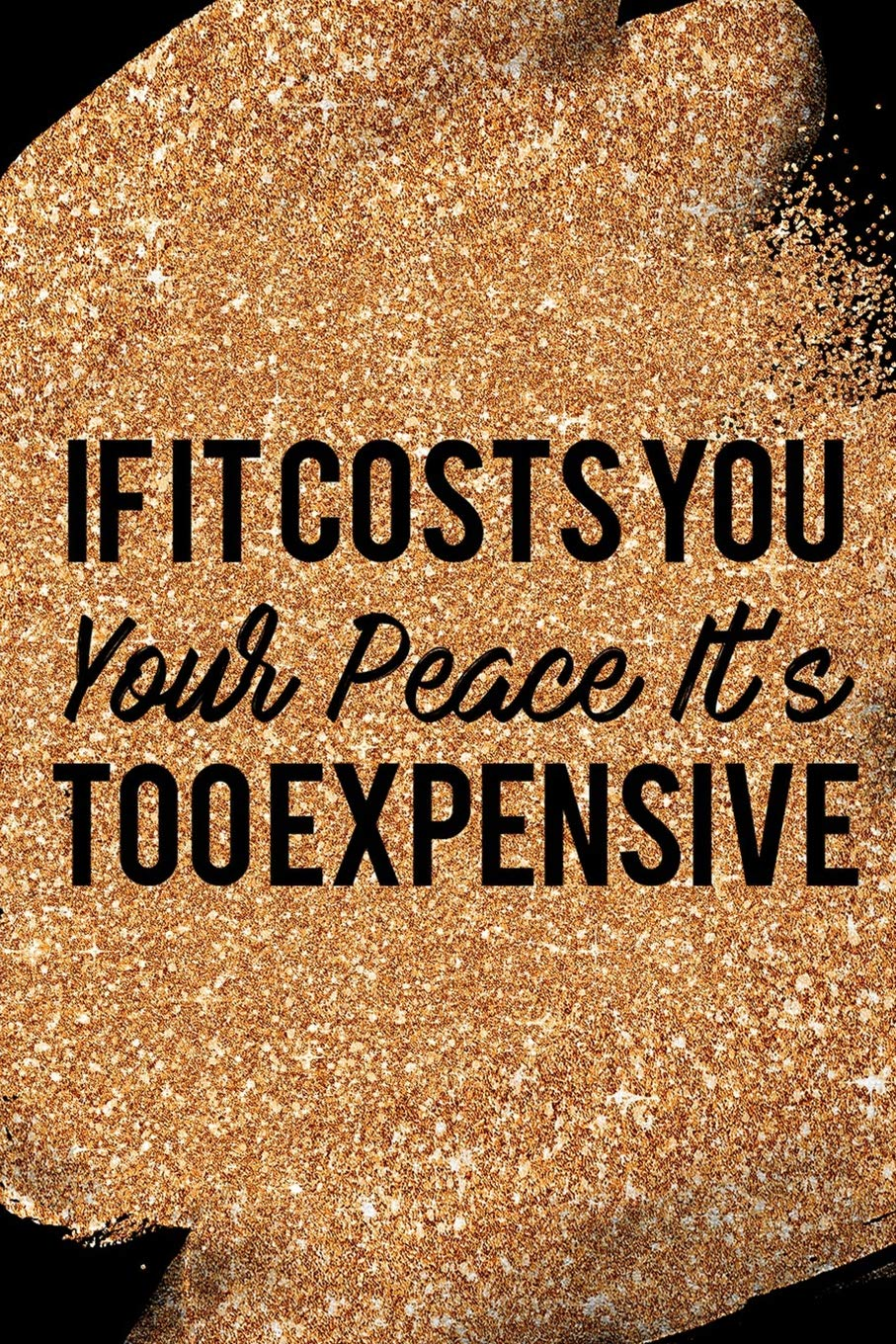 64841ef6a17a If It Costs You Your Peace It's Too Expensive: Blank Lined Notebook ...
