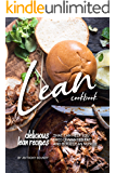 Lean Cookbook: Delicious Lean Recipes that Can Help you Shed unwanted fat and Build Lean Muscle