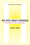 The Hype About Hydrogen: Fact and Fiction in the Race to Save the Climate