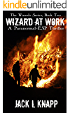 Wizard at Work: A Paranormal-ESP Thriller (The Wizards Series Book 2)