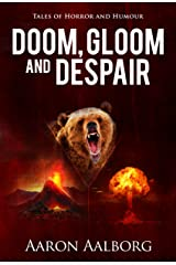 Doom, Gloom and Despair: Tales to Horrify and Amuse Kindle Edition