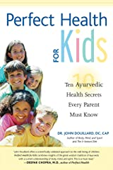 Perfect Health for Kids: Ten Ayurvedic Health Secrets Every Parent Must Know Paperback
