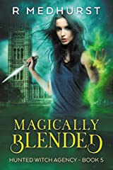 Magically Blended: An Urban Fantasy Novel (Hunted Witch Agency Book 5) Kindle Edition