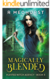 Magically Blended: An Urban Fantasy Novel (Hunted Witch Agency Book 5)