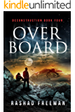 Overboard: Deconstruction Book Four (A Post-Apocalyptic Thriller)