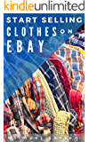 Start Selling Clothes On eBay: A beginner's guide for turning used clothes into profit