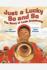 Just a Lucky So and So: The Story of Louis Armstrong Hardcover
