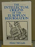 The Intellectual Origins of European Reformation