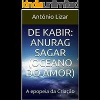 De Kabir: Anurag Sagar (Oceano do Amor): A Epopeia da Criação