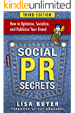Social PR Secrets: How to Optimize, Socialize, and Publicize Your Brand: A public relations, social media and digital marketing field guide with 30 chapters and 75+ actionable tips