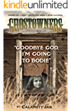 Goodbye God, I'm Going to Bodie (Ghostowners Mystery Series Book 1)