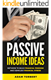 Passive Income Ideas: Methods to Build Financial Freedom and Demolish Financial Stress