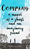 Company: A Novel of a Ghost and an Imaginary Friend