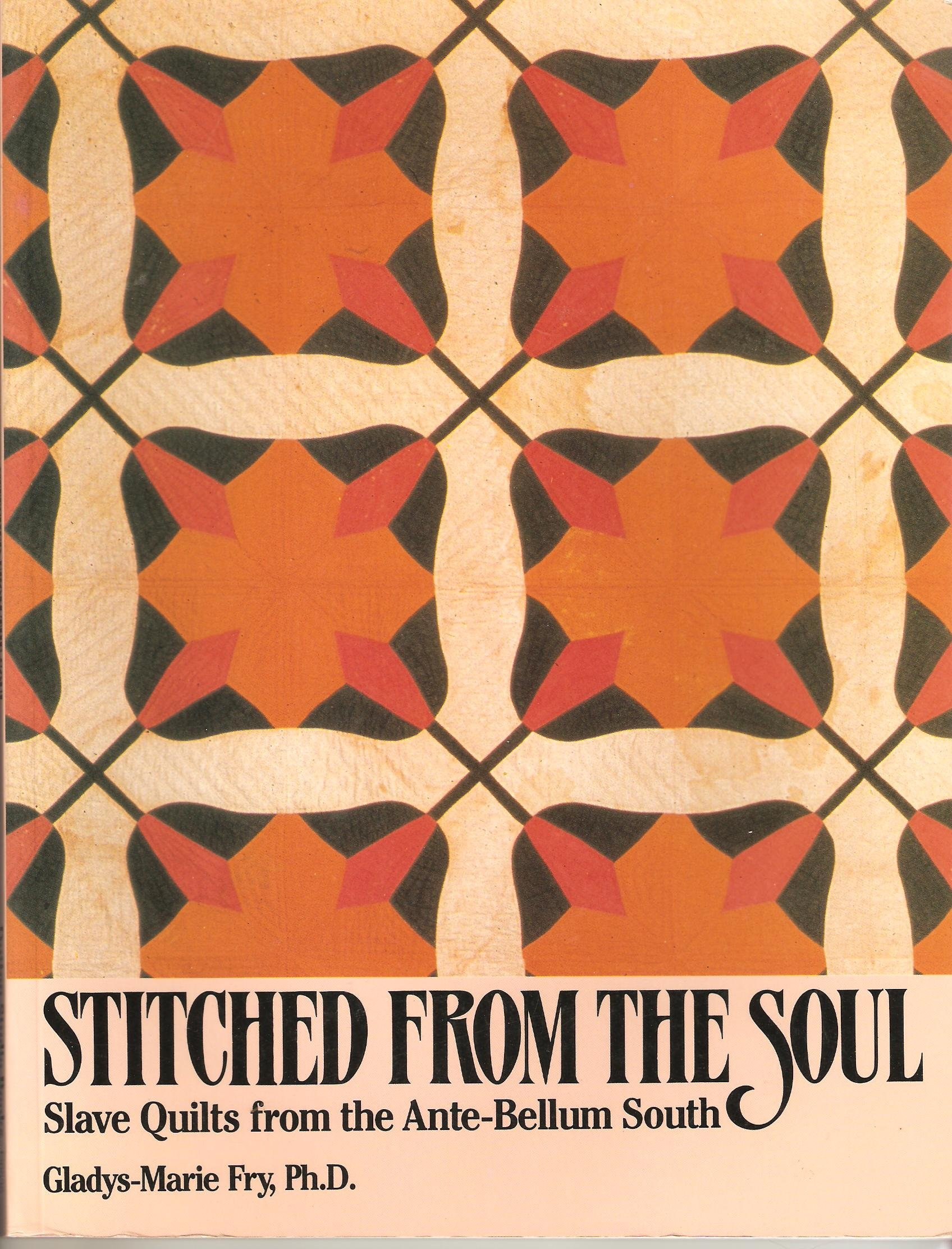 Stitched From The Soul Slave Quilts From The Ante Bellum South