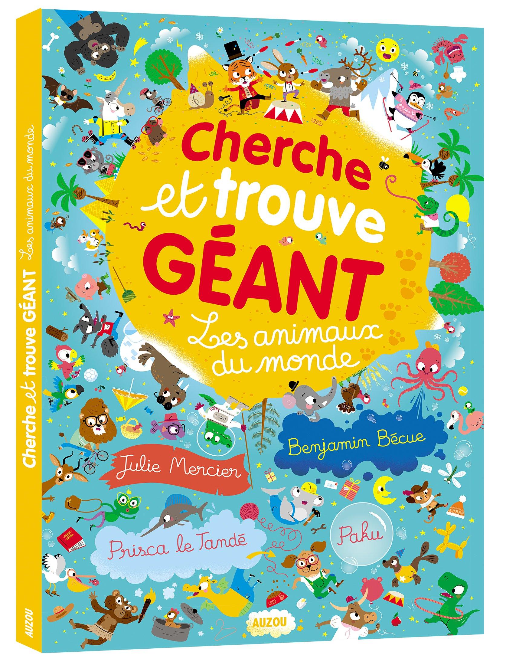Cherche et trouve geant - Les animaux du monde Album – 12 octobre 2017 Benjamin Bécue Prisca le Tandé Julie Mercier Paku