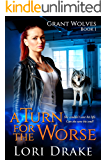 A Turn for the Worse: Grant Wolves Book 1