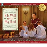 It Is Well With My Soul: The True Story of the Writings of the Beloved Hymns (Mormon Tabernance Choir Concert)