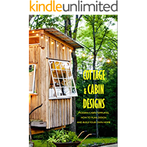 Cottage & Cabin Designs: Modern Cabin Templates, How to Plan, Design and Build Your Own Home: Cabin Style