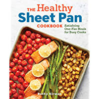 The Healthy Sheet Pan Cookbook: Satisfying One-Pan Meals for Busy Cooks