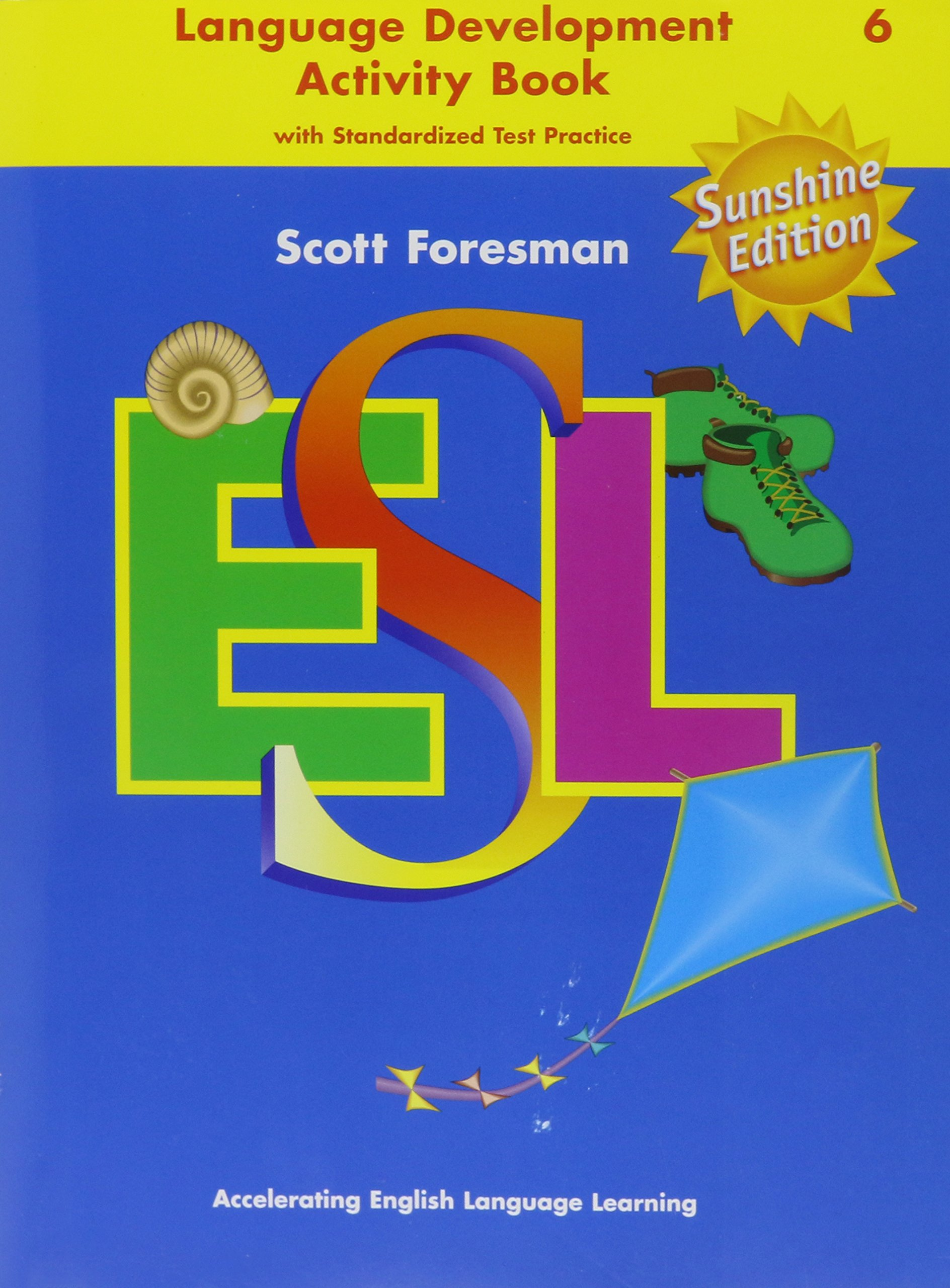 Scott Foresman ESL, Grade 6: Language Development Activity Book with Standardized Test Practice, Sunshine Edition