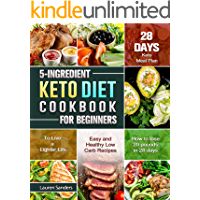 5-Ingredient Keto Diet Cookbook for Beginners: Easy and Healthy Low Carb Recipes with 28-Day Keto Meal Plan to Live a…