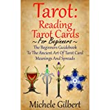 Tarot: Reading Tarot Cards: The Beginners Guidebook To The Ancient Art Of Tarot Card Meanings And Spreads (Tarot Witches,Taro
