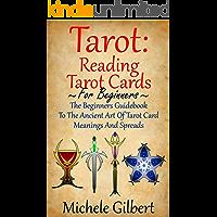 Tarot: Reading Tarot Cards: The Beginners Guidebook To The Ancient Art Of Tarot Card Meanings And Spreads (Tarot Witches,Tarot Cards For Beginners,Fundamentals,Tarot Made Easy)